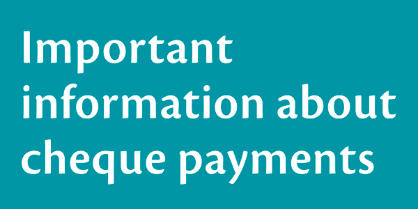 Important information about cheque payments